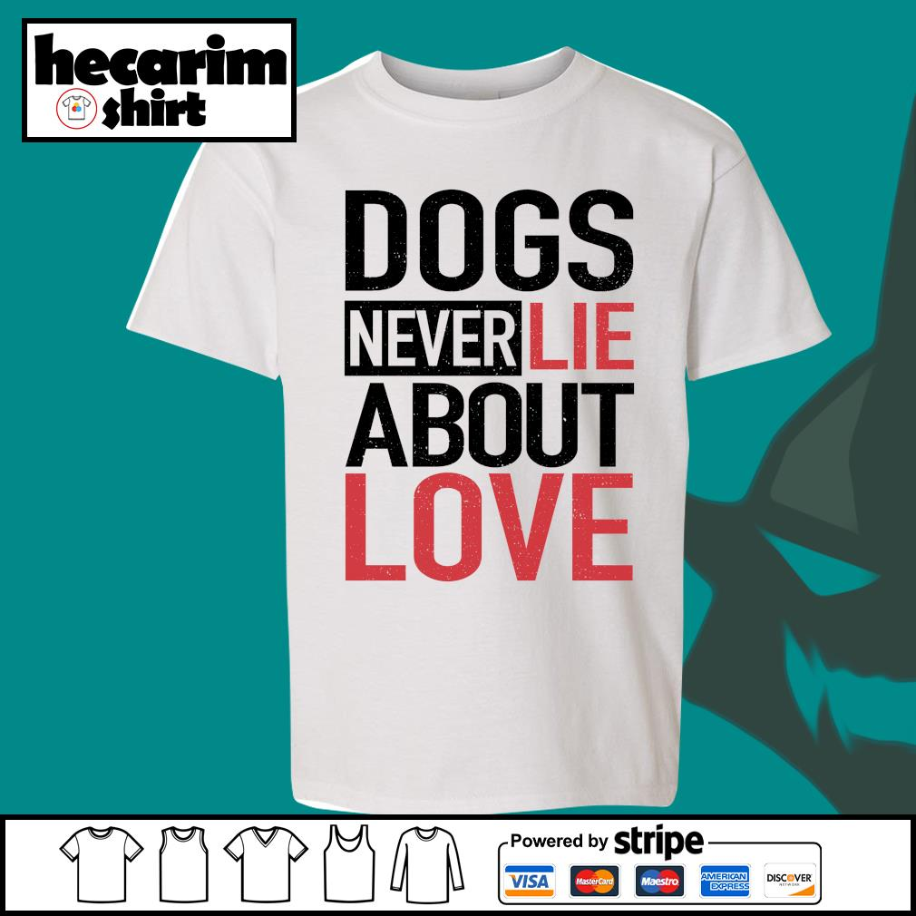 Dogs never lie about love s Kid-T-shirt