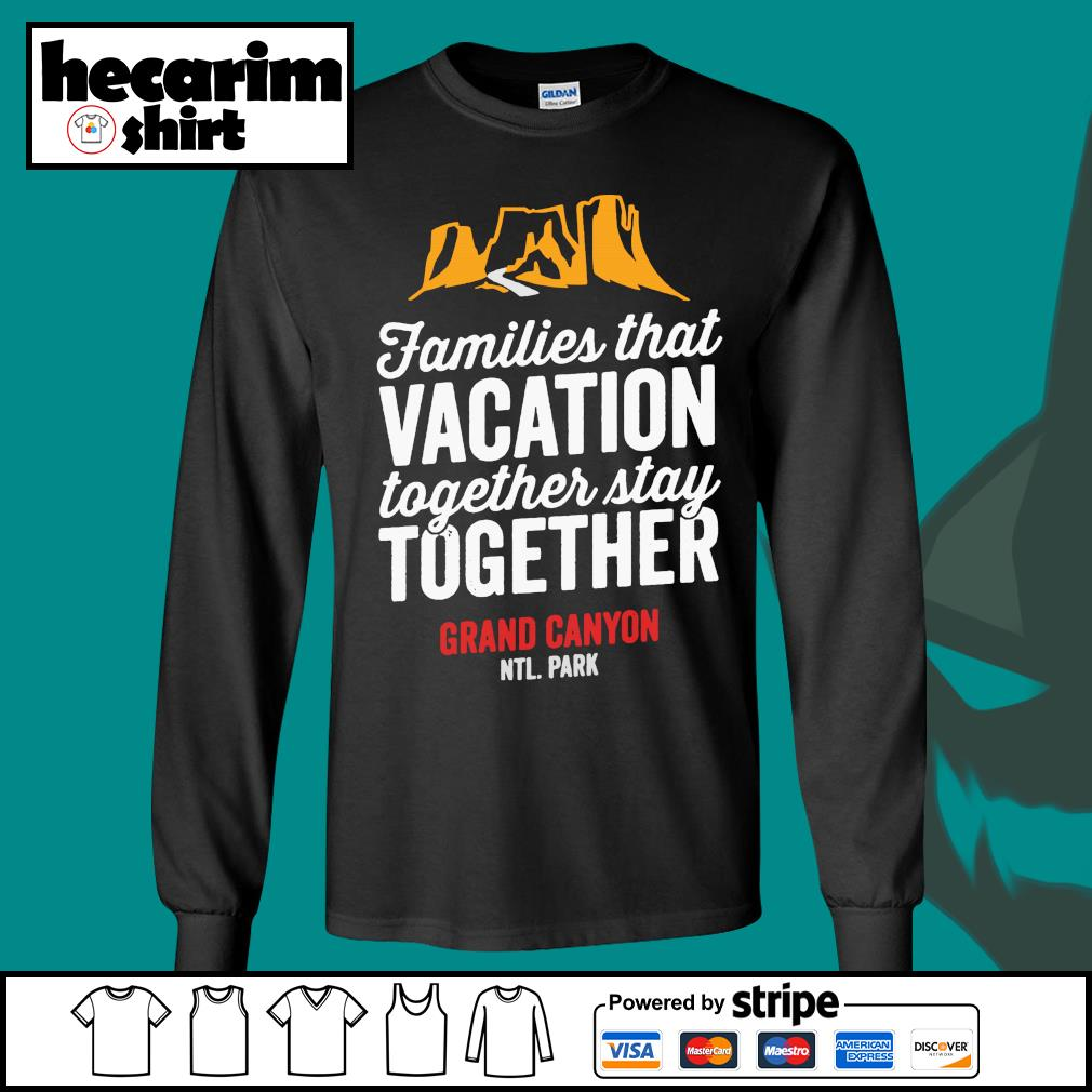 Families that vacation together stay together grand canyon s Long-Sleeves-Tee
