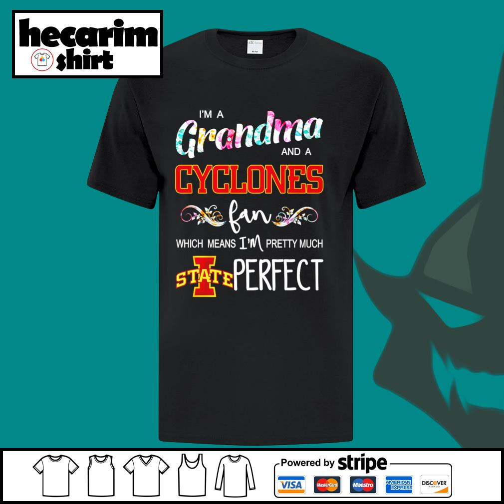 I'm a Grandma and a Iowa State Cyclones fan which means I'm pretty much perfect shirt