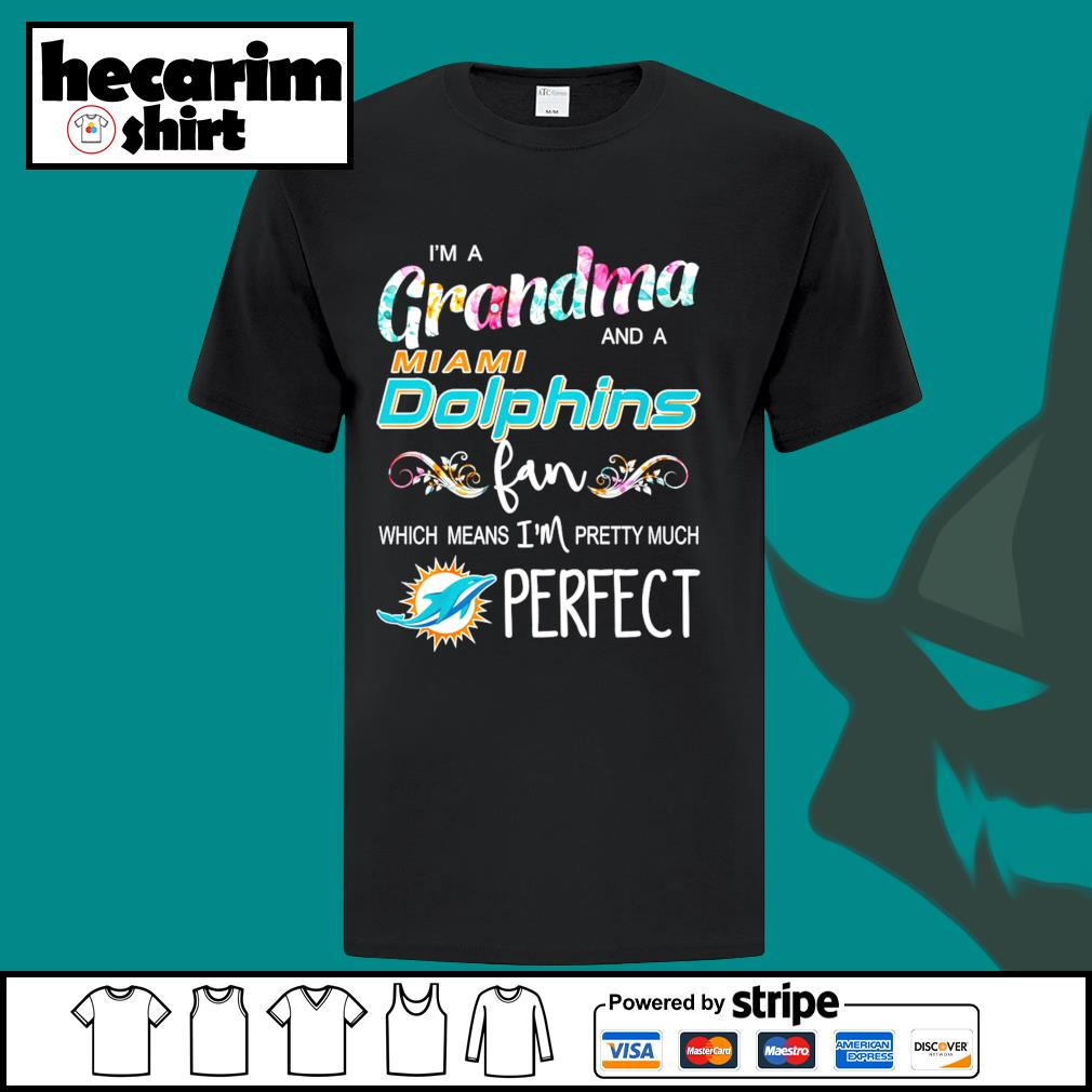 I'm a Grandma and a Miami Dolphins fan which means I'm pretty much perfect shirt