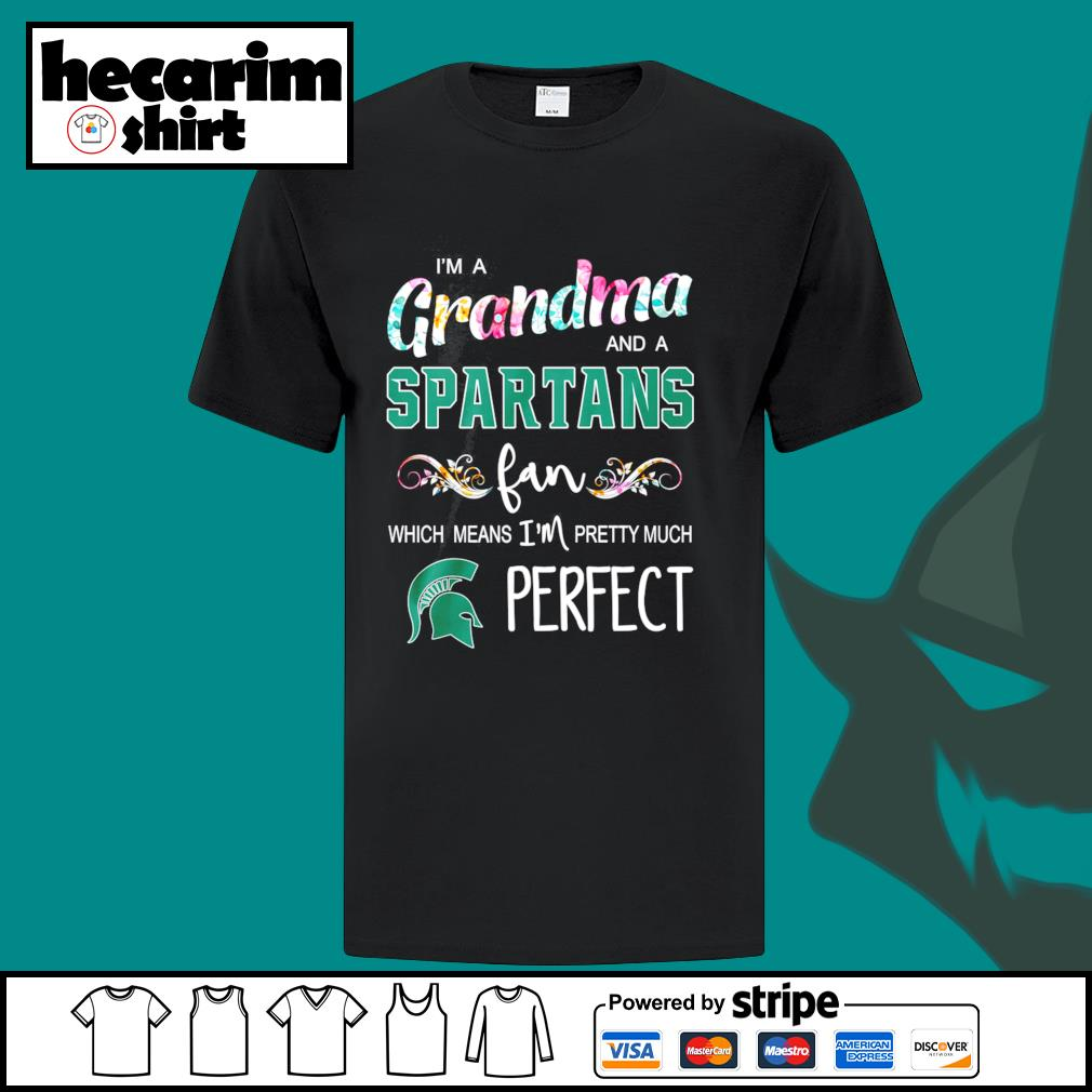 I'm a Grandma and a Michigan State Spartans fan which means I'm pretty much perfect shirt