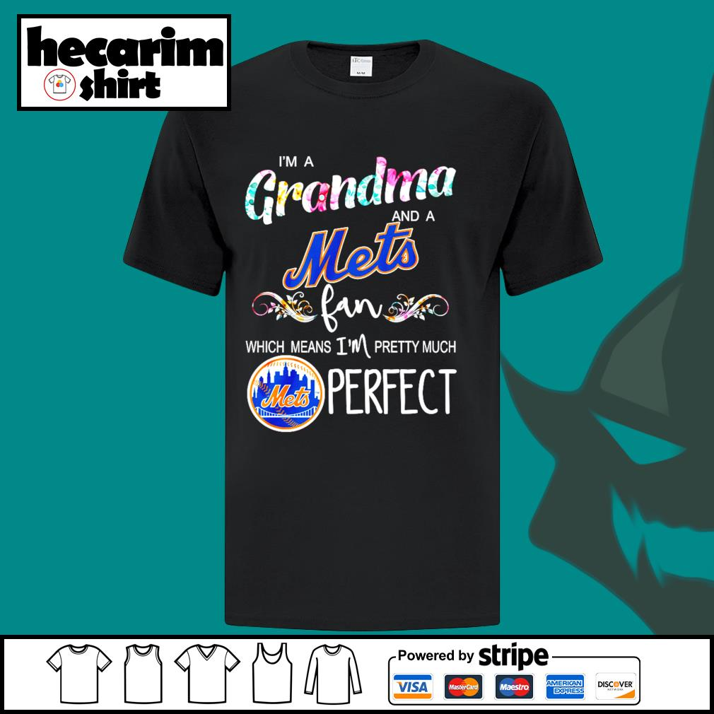 I'm a Grandma and a New York Mets fan which means I'm pretty much perfect shirt