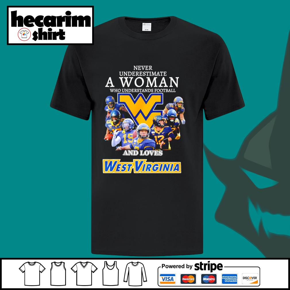 Never underestimate a woman who understands football and loves West Virginia Mountaineers shirt
