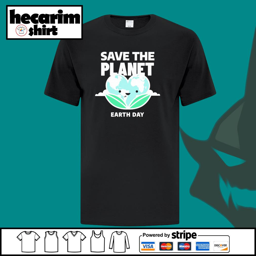 Save the planet earth day shirt