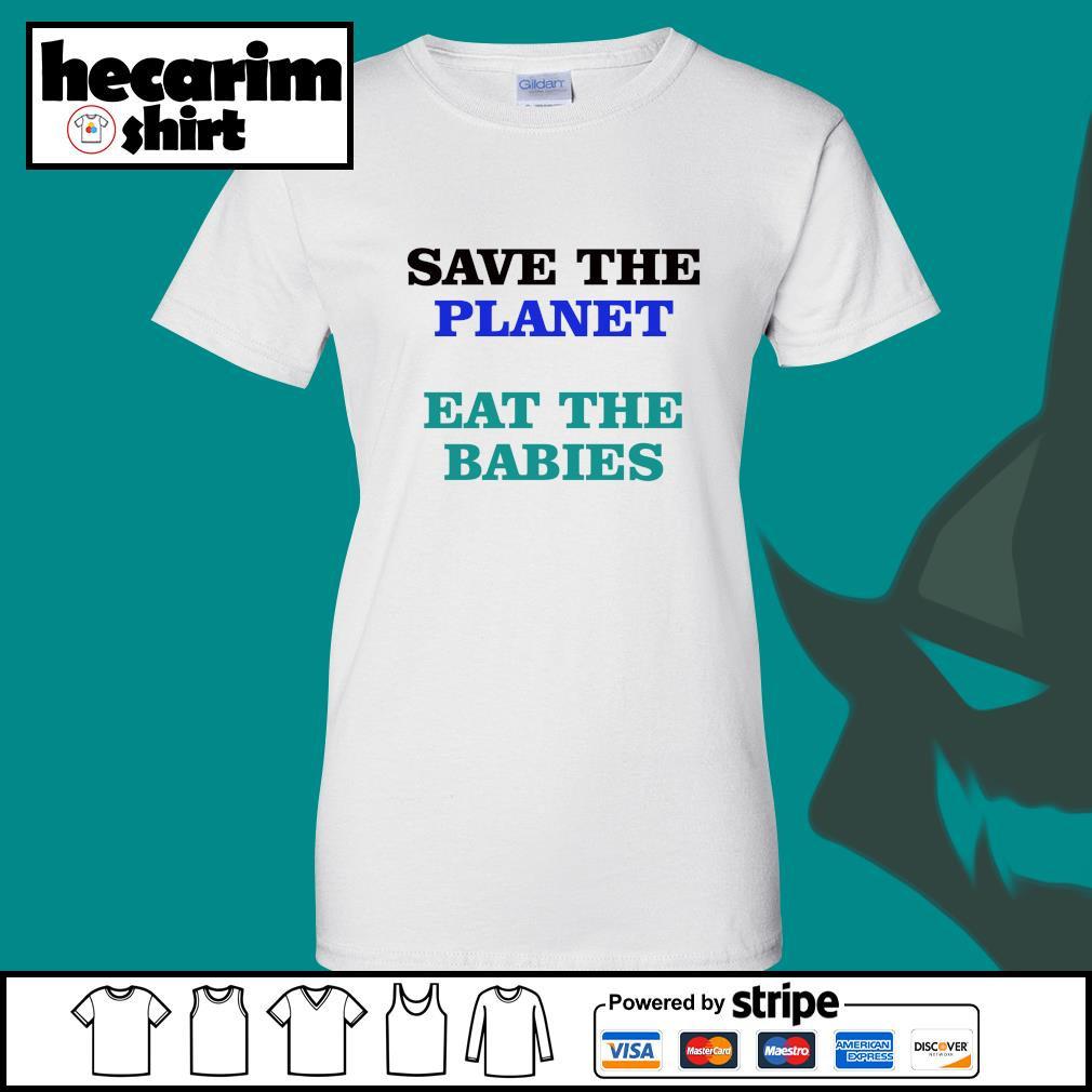Save the planet eat the babies s Ladies-Tee