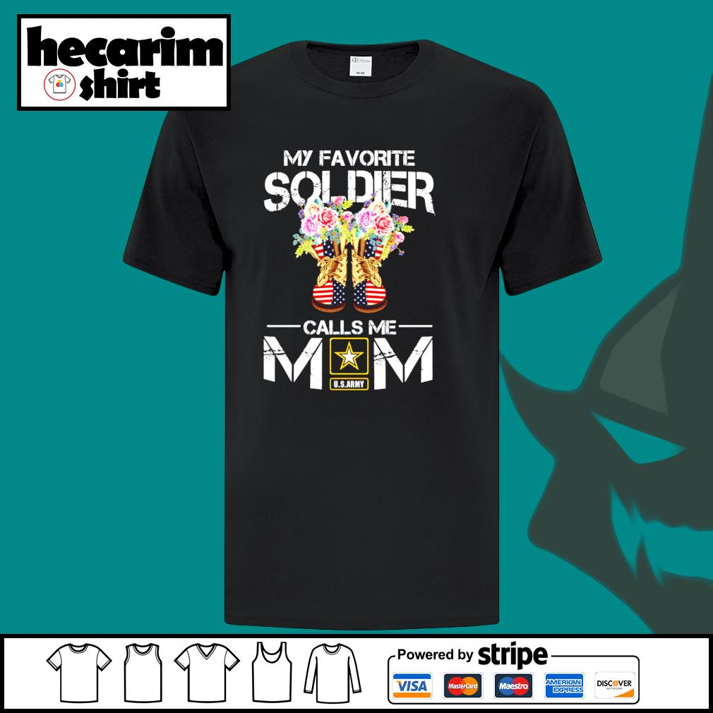 U.S.ARMY my favorite soldier calls me mom shirt