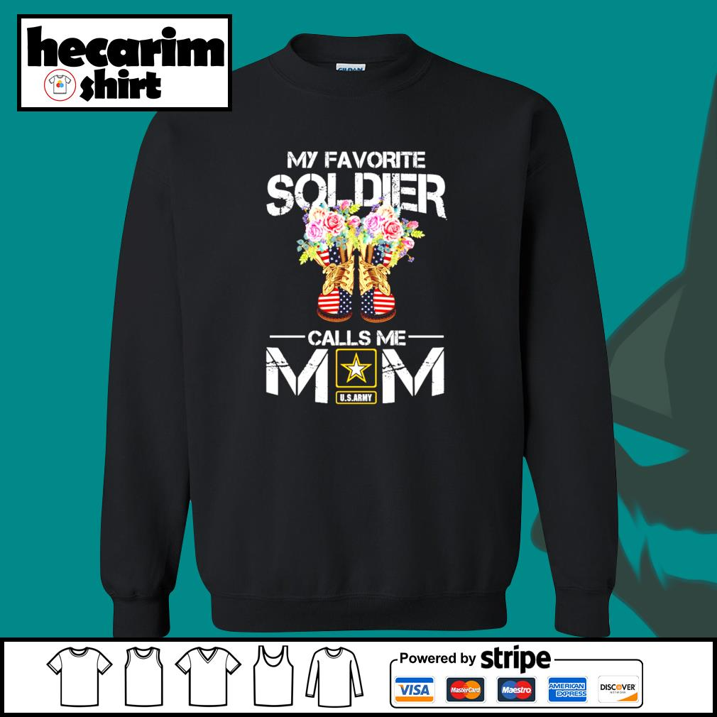 U.S.ARMY my favorite soldier calls me mom s Sweater