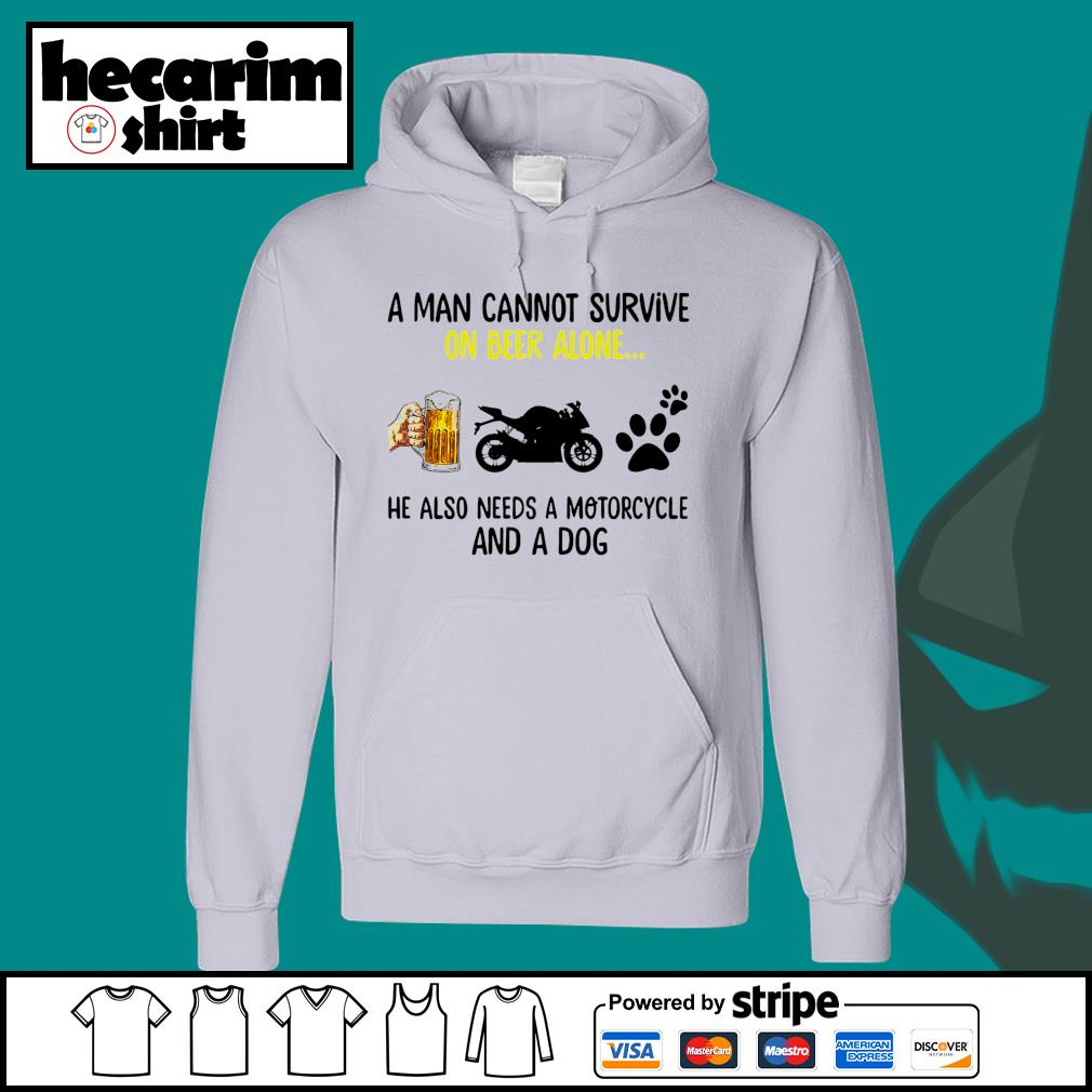 A man cannot survive on beer alone he also needs a Motorcycle and a dog s Hoodie