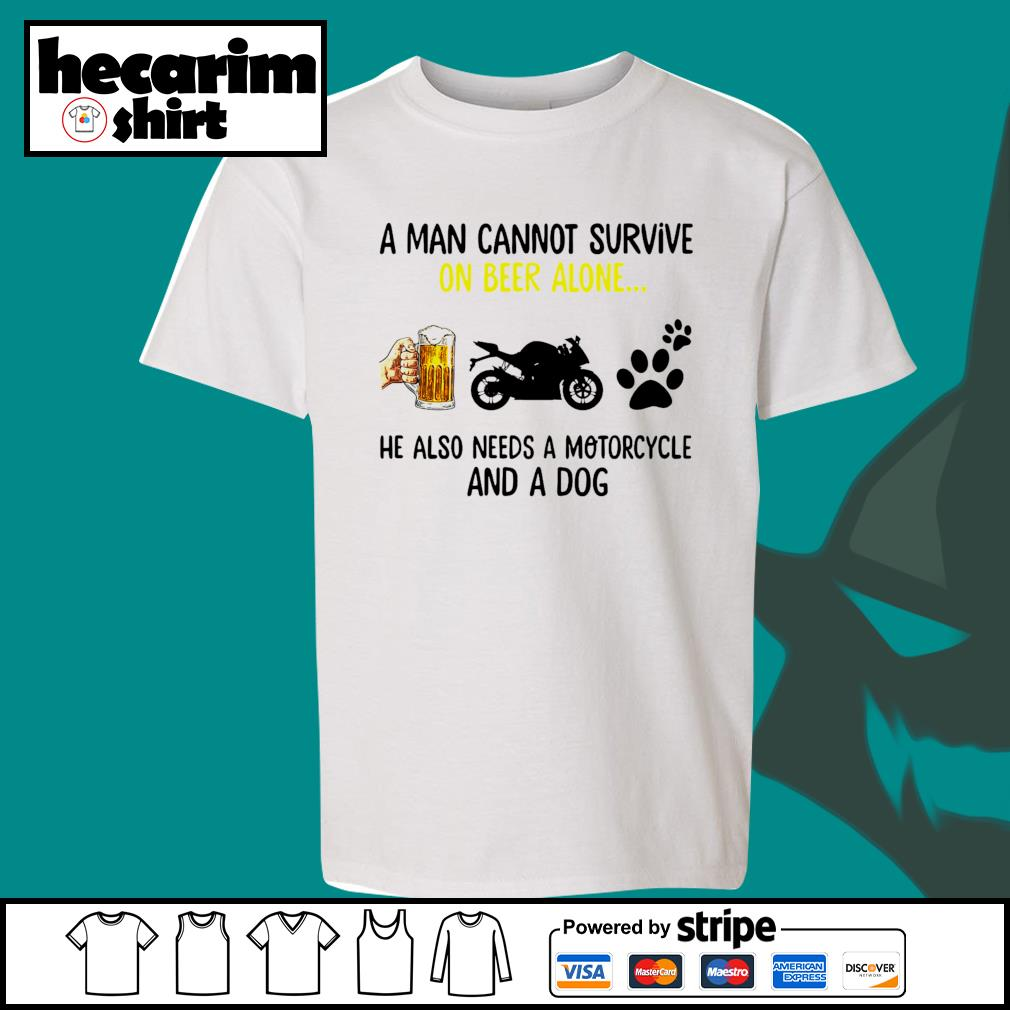 A man cannot survive on beer alone he also needs a Motorcycle and a dog s Kid-T-shirt