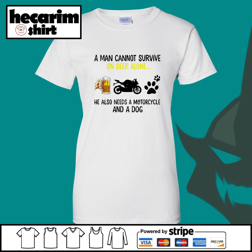 A man cannot survive on beer alone he also needs a Motorcycle and a dog s Ladies-Tee