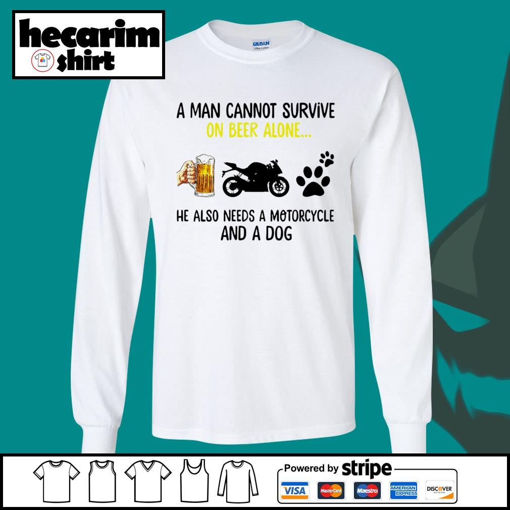 A man cannot survive on beer alone he also needs a Motorcycle and a dog s Long-Sleeves-Tee
