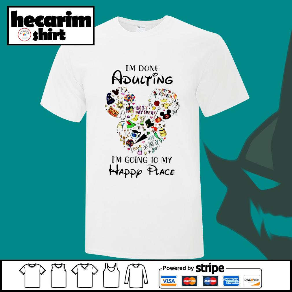 Disney Mickey I'm done adulting I'm going to my happy place shirt