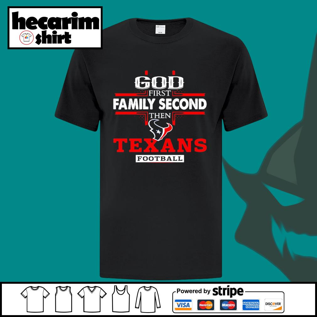 God first family second then Houston Texans football shirt