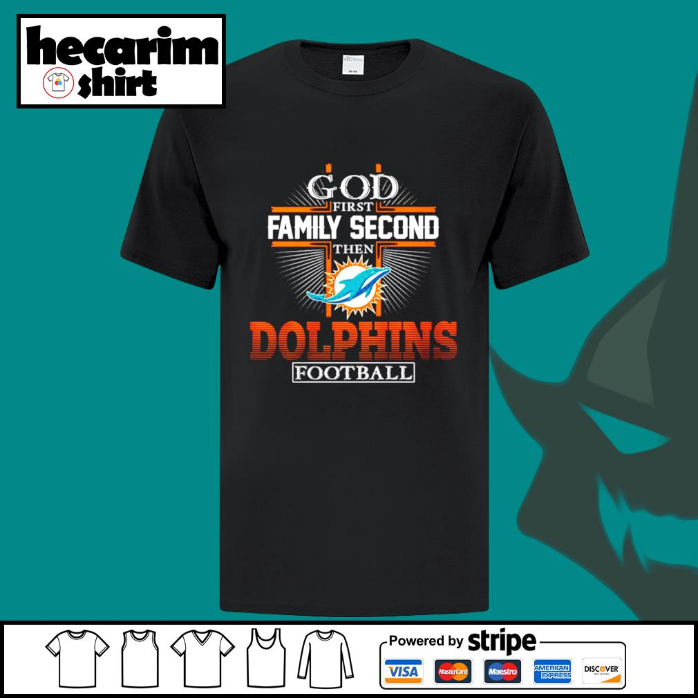 God first family second then Miami Dolphins football shirt