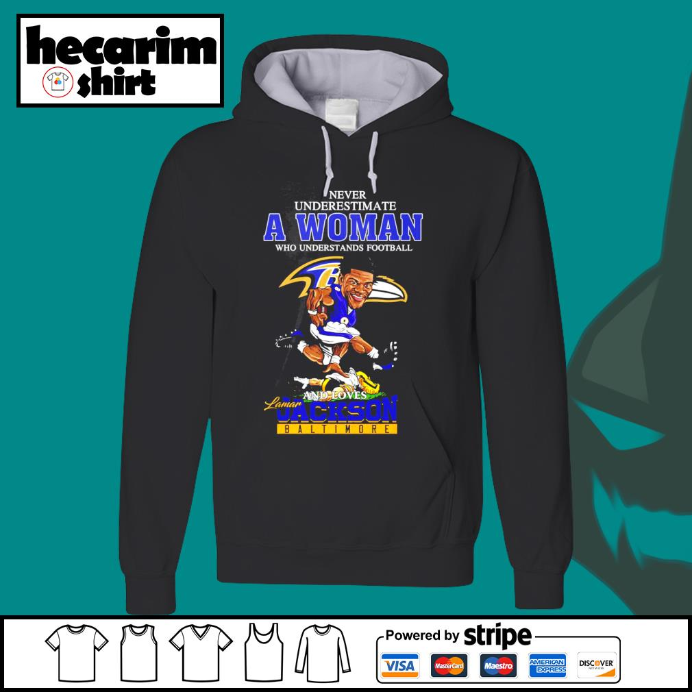 Never underestimate a woman who understands football and loves Lamar Jackson Baltimore s Hoodie