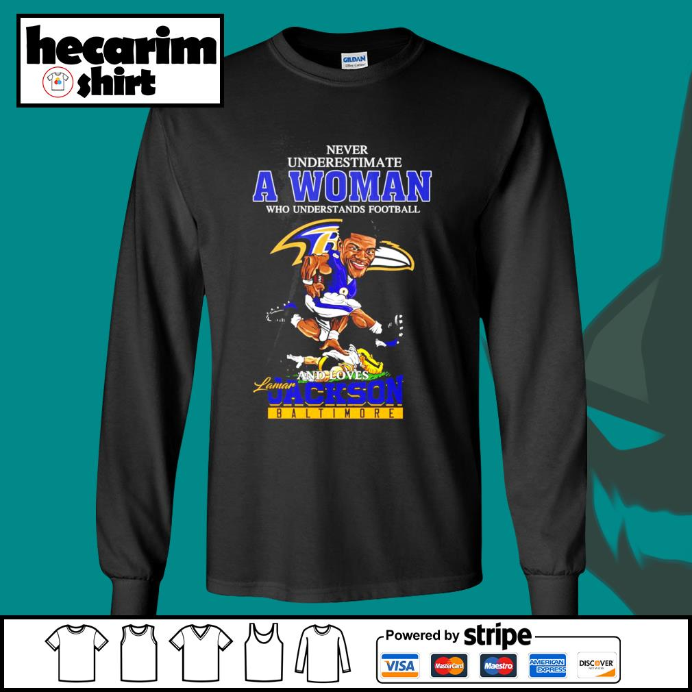 Never underestimate a woman who understands football and loves Lamar Jackson Baltimore s Long-Sleeves-Tee