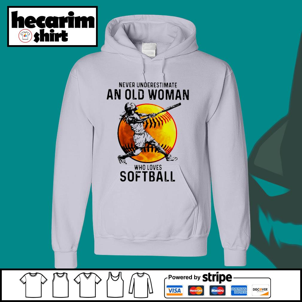 Never underestimate an old woman who loves softball s Hoodie