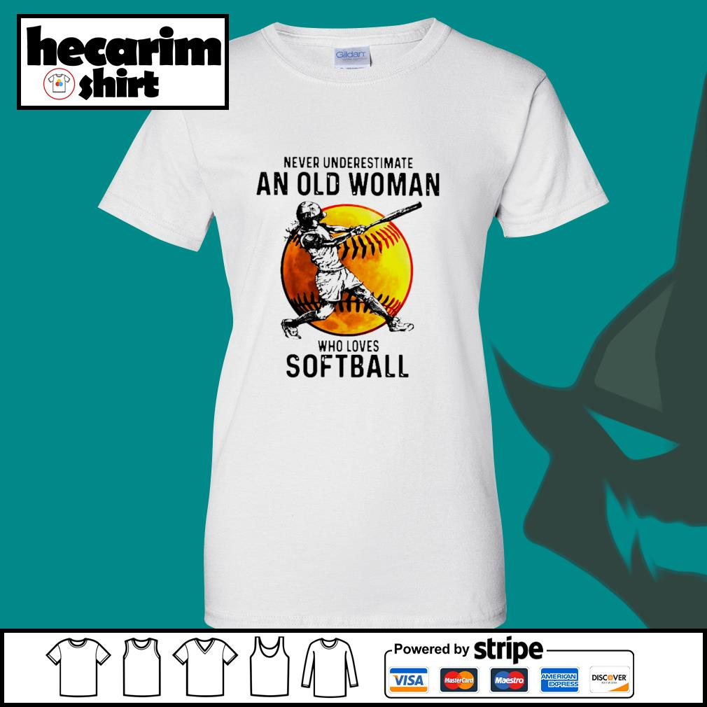 Never underestimate an old woman who loves softball s Ladies-Tee