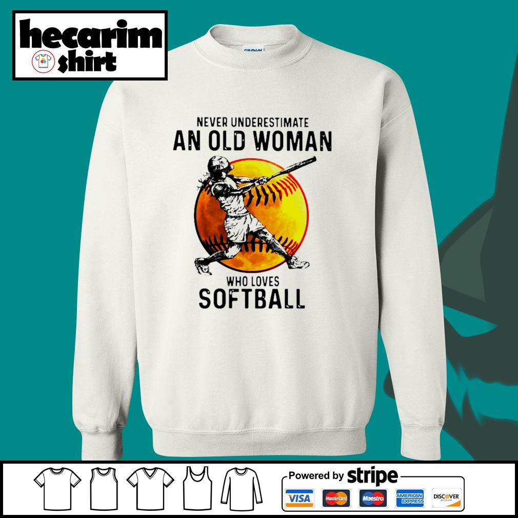 Never underestimate an old woman who loves softball s Sweater