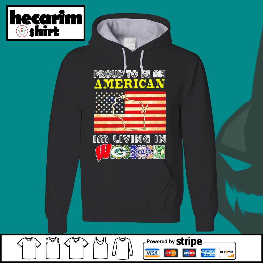 Proud to be an American I'm living in Wisconsin s Hoodie