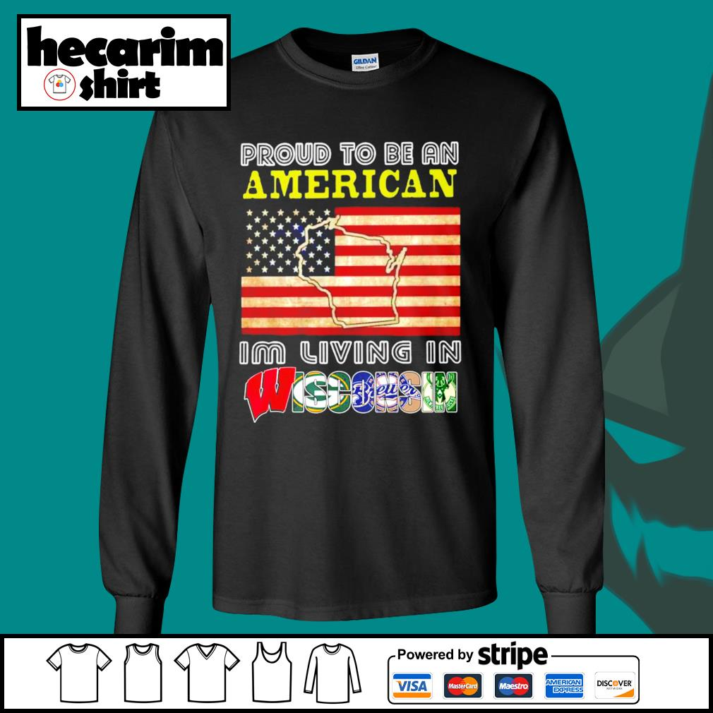 Proud to be an American I'm living in Wisconsin s Long-Sleeves-Tee
