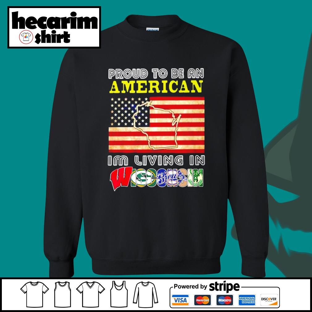 Proud to be an American I'm living in Wisconsin s Sweater
