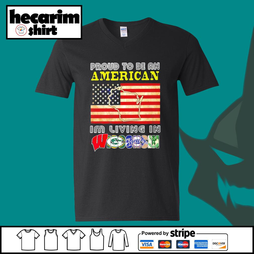 Proud to be an American I'm living in Wisconsin s V-neck-T-shirt