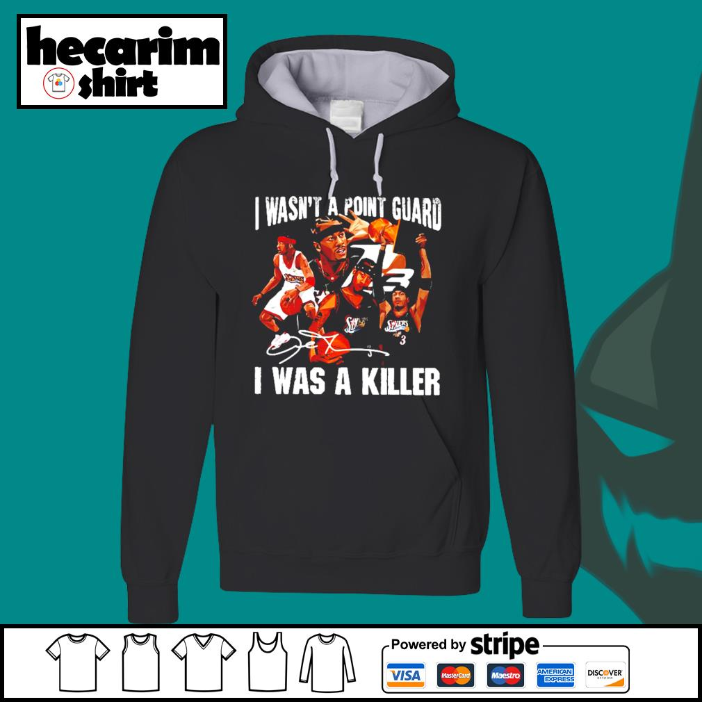 Sixers 3 I Wasn't A Point Guard I Was A Killer Shirt Hoodie