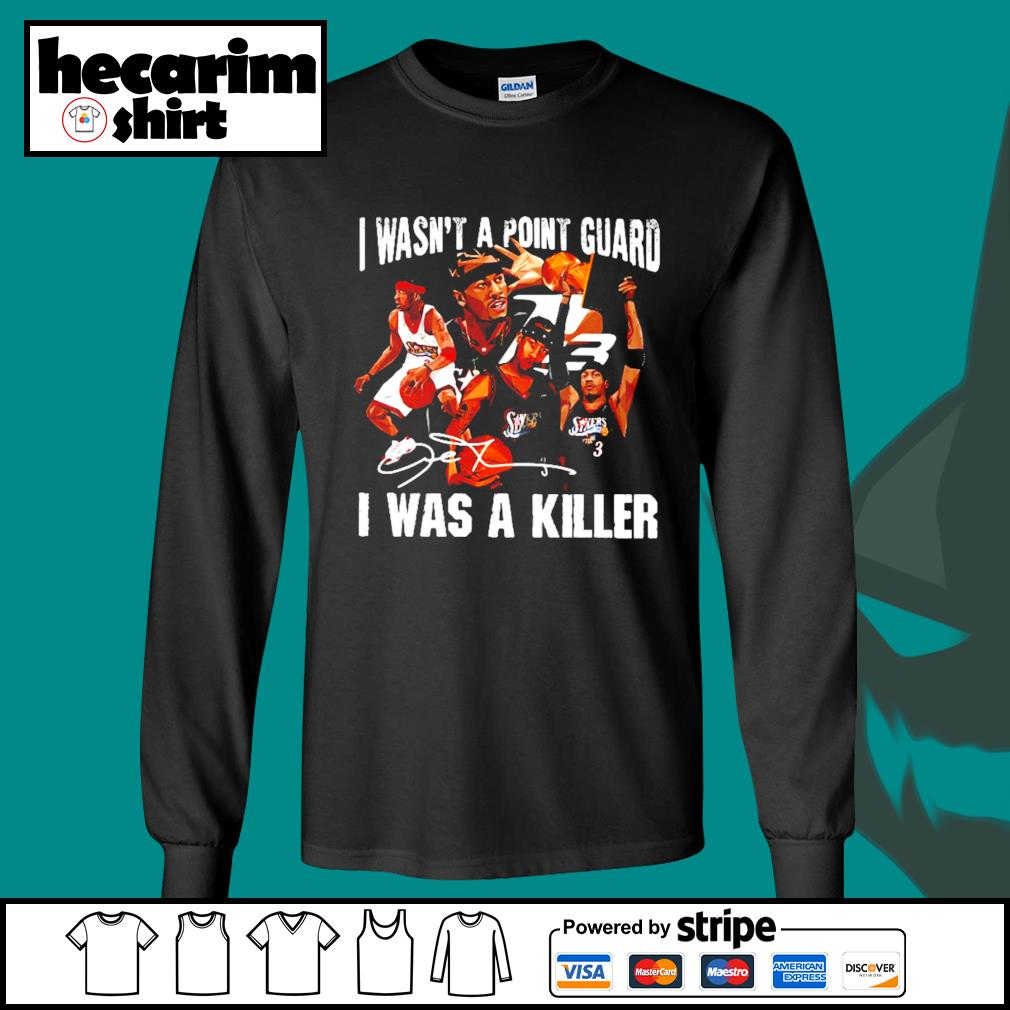 Sixers 3 I Wasn't A Point Guard I Was A Killer Shirt Long-Sleeves-Tee