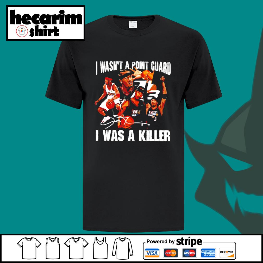 Sixers 3 I Wasn't A Point Guard I Was A Killer Shirt