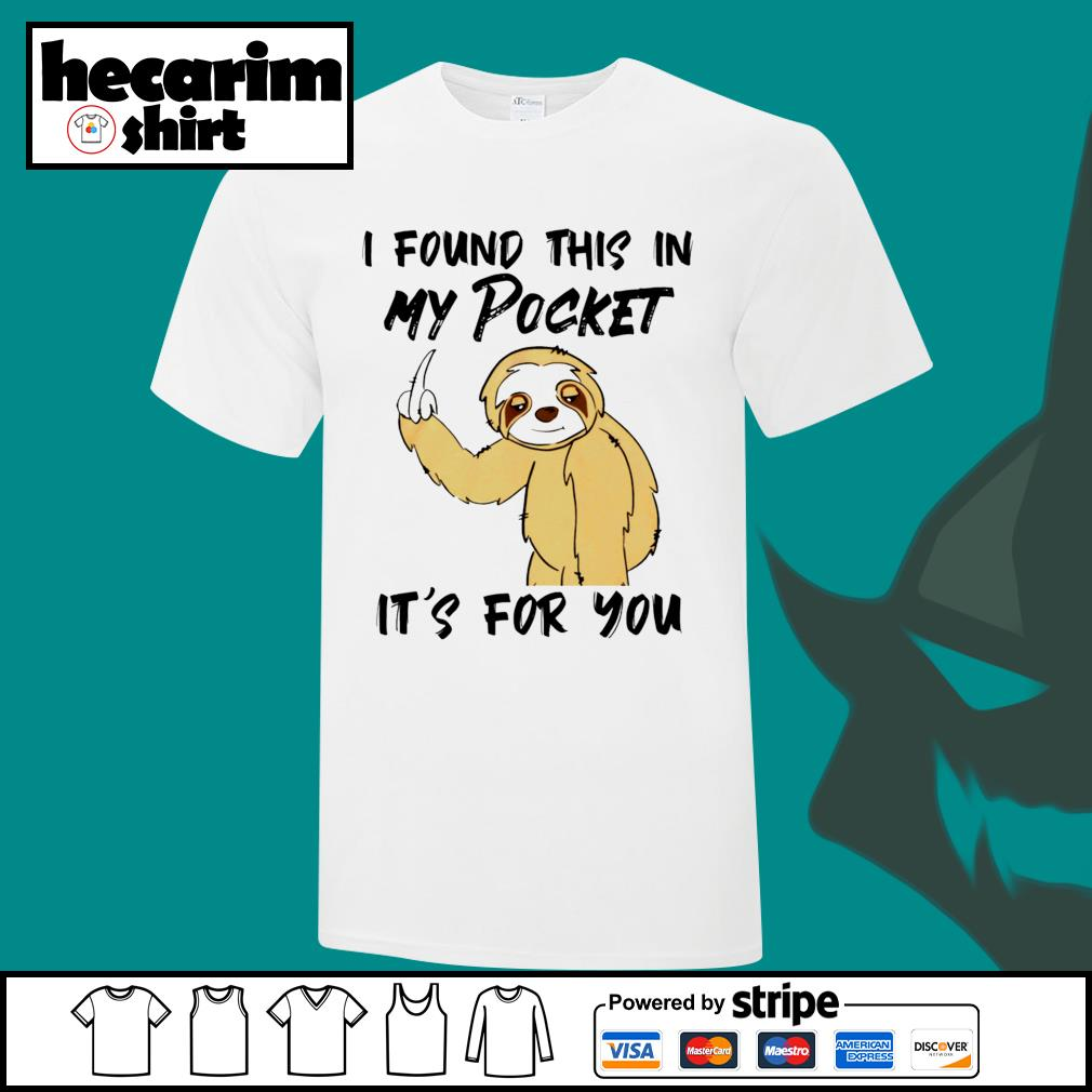 Sloth I found this in my pocket it's for you shirt