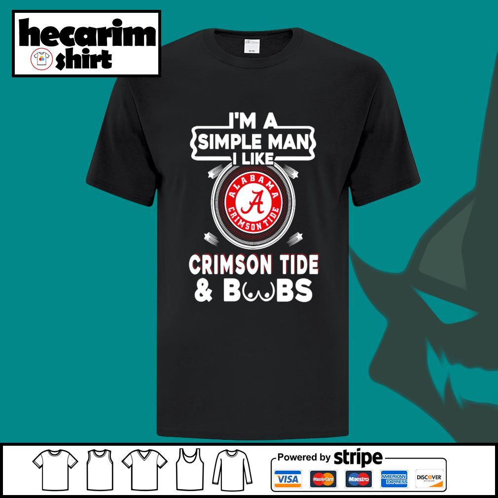 I'm a simple man I like Alabama Crimson Tide and boobs shirt