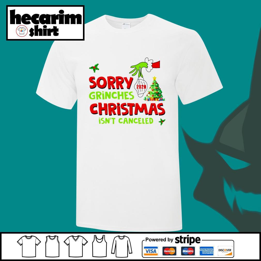 Grinch sorry Grinches Christmas isn't canceled Christmas shirt, sweater